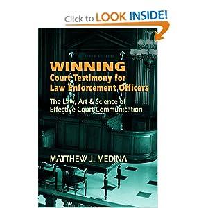 Winning Court Testimony for Law Enforcement Officers Matthew J Medina