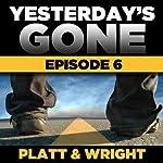 Yesterday's Gone: Season 1 - Episode 6 | Sean Platt,David Wright