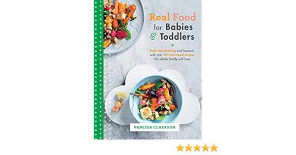 Real food for babies and toddlers baby led weaning and beyond with real food for babies and toddlers baby led weaning and beyond with over 80 wholefood recipes the whole family will love kindle edition by vanessa forumfinder Images