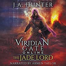 Viridian Gate Online: The Jade Lord: A litRPG Adventure: The Viridian Gate Archives, Volume 3 Audiobook by James A. Hunter Narrated by Armen Taylor