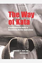 The Way of Kata: A Comprehensive Guide for Deciphering Martial Applications Paperback