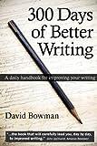 300 Days of Better Writing, David Bowman, 0982267452