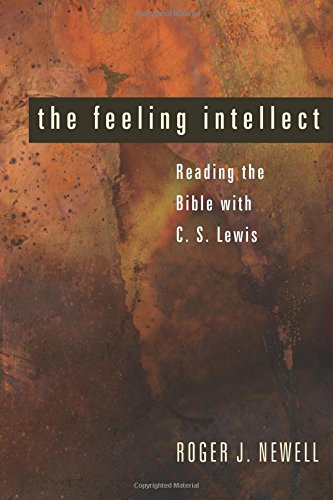 The Feeling Intellect: Reading the Bible with C. S. Lewis