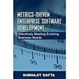 download ebook metrics-driven enterprise software development: effectively meeting evolving business needs by subhajit datta (2007-07-27) pdf epub