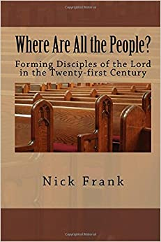 Where Are All the People?: Forming Disciples of the Lord in the Twenty-first Century