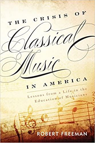 The crisis of classical music in america lessons from a life in the crisis of classical music in america lessons from a life in the education of musicians kindle edition fandeluxe Document