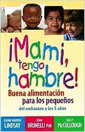 Mami, Tengo Hambre!: Buena Alimentacion Para Los Pequenos