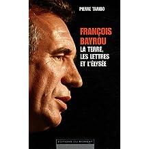 FRANÇOIS BAYROU : LA TERRE LES LETTRES ET L'ÉLYSÉE
