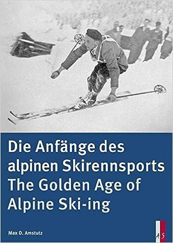 The Golden Age Of Alpine Ski-ing: Die Anfange Des Alpinen Skirennsports Descargar PDF Gratis