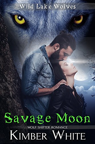 Savage Moon: Wolf Shifter Romance (Wild Lake Wolves Book 4) by [White, Kimber]