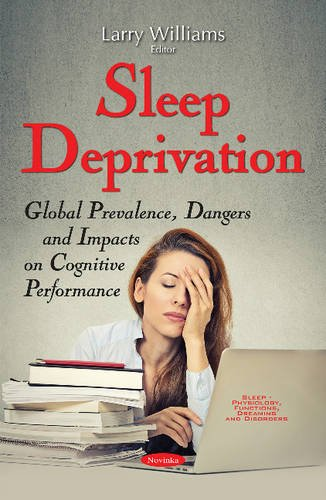 Sleep Deprivation: Global Prevalence, Dangers and Impacts on Cognitive Performance (Sleep - Physiology, Functions, Dreaming and Disorders)