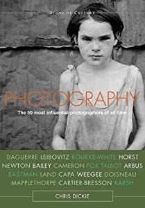 Photography: The 50 Most Influential Photographers of All Time (Icons of Culture)