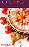 Cutie Pies: 60 Super #Delish Recipes for Sweet & Savory Pies (60 Super Recipes Book 41)