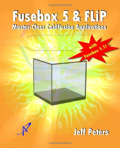 Fusebox 5 & FLiP: Master-Class ColdFusion Applications by Proton Arts