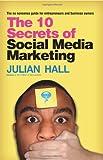 The 10 Secrets of Social Media Marketing, Julian Hall, 1456365401