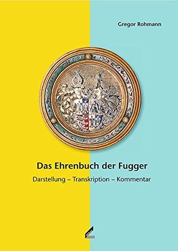 Das Ehrenbuch der Fugger: Teilband 1: Darstellung – Transkription – Kommentar. Teilband 2: Die Babenhausener Handschrift (Veröffentlichungen der Schwäbischen Forschungsgemeinschaft)