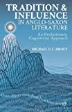 Tradition and Influence in Anglo-Saxon Literature: An Evolutionary, Cognitivist Approach, Michael D. C. D.C. Drout, 1137325801