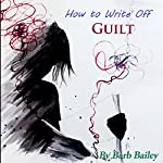 How to Write Off Guilt: Setting Free the Past Through Journaling, The Blue Rainbow Series | Barb Bailey