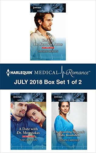 Harlequin Medical Romance July 2018 - Box Set 1 of 2: Back in Dr. Xenakis' Arms\A Date with Dr. Moustakas\The Brooding Surgeon's Baby Bombshell