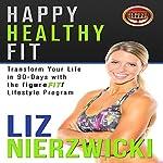 Happy Healthy Fit: Transform Your Life in 90 Days with the figureFIT! Lifestyle Program | Liz Nierzwicki