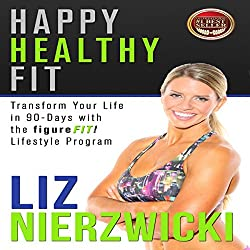 Happy Healthy Fit: Transform Your Life in 90 Days with the figureFIT! Lifestyle Program