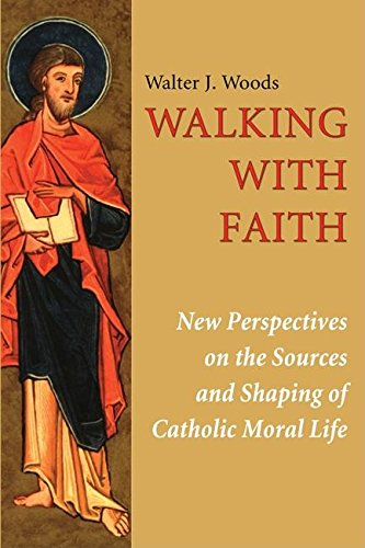 Download Walking with Faith: New Perspectives on the Sources and Shaping of Catholic Moral Life pdf