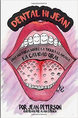 Dental Hi Jean: Una historia sobre la tierra llamada cavidad oral (Spanish Edition) (Spanish)