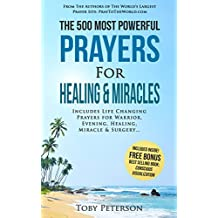 Prayer | The 500 Most Powerful Prayers for Healing & Miracles: Includes Life Changing Prayers for Warrior, Evening, Healing, Miracle & Surgery