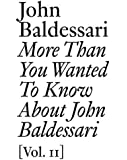 More Than You Wanted to Know About John Baldessari: Volume II (Documents)
