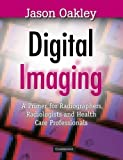 Digital Imaging : A Primer for Radiographers, Radiologists and Health Care Professionals, , 0521866197