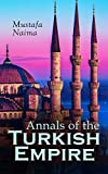 Annals of the Turkish Empire: The Most Important Events in Affairs of East & West: 1591 - 1659