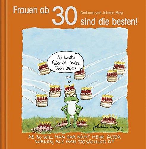 Frauen ab 30 sind die besten!: Cartoon-Geschenkbuch zum runden Geburtstag. Mit Silberfolienprägung Gebundenes Buch – 1. Oktober 2012 Korsch Verlag Johann Mayr 378278586X Geschenkband