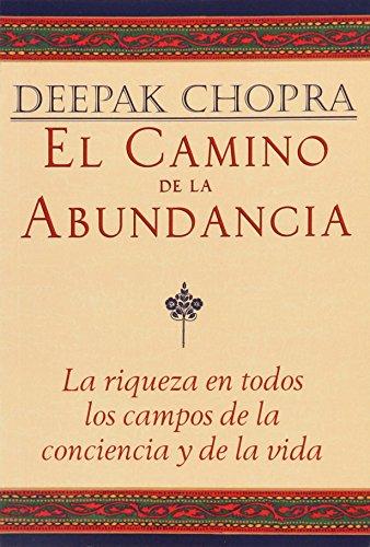 El camino de la abundancia: La riqueza en todos los campos de la conciencia y de la vida (Spanish Edition) [Deepak Chopra] (Tapa Blanda)