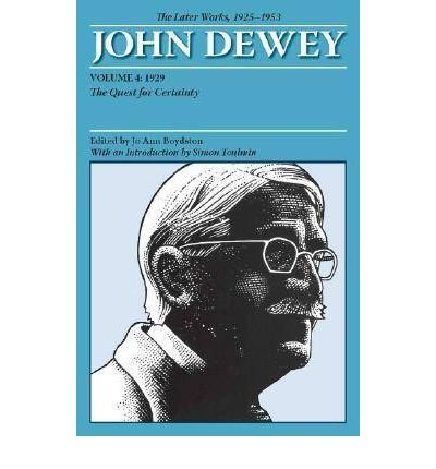 [(The Collected Works of John Dewey: 1929, The Quest for Certainty v. 4: The Later Works, 1925-1953)] [Author: John Dewey] published on (October, 2008) (John Dewey Quest For Certainty compare prices)