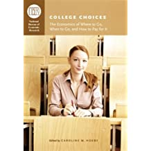College Choices: The Economics of Where to Go, When to Go, and How to Pay for It (National Bureau of Economic...