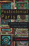 "Laila Amine, ""Postcolonial Paris: Fictions of Intimacy in the City of Light"" (U Wisconsin Press, 2018)"