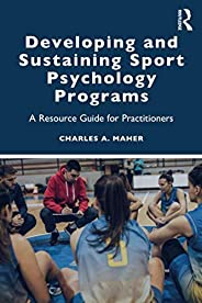 Developing and Sustaining Sport Psychology Programs: A Resource Guide for Practitioners