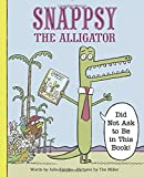 Snappsy the Alligator (Did Not Ask to Be in This Book) (Peep & Egg)