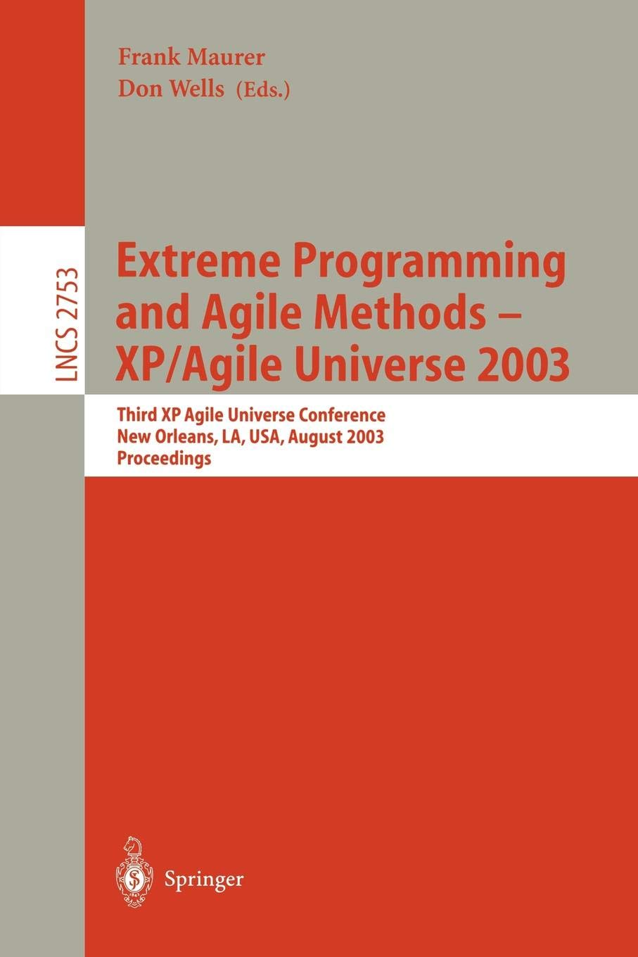 Extreme Programming And Agile Methods   XP Agile Universe 2003  Third XP And Second Agile Universe Conference New Orleans LA USA August 10 13 ... Notes In Computer Science  2753  Band 2753