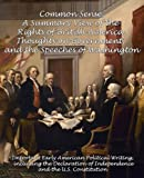 Image of Common Sense, A Summary View of the Rights of British America, Thoughts on Government and the Speeches of Washington: Important Early American ... of Independence and the U.S. Constitution