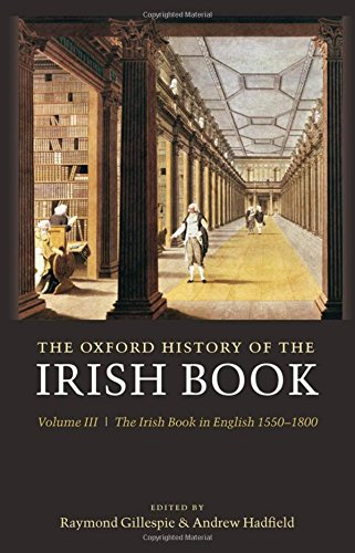 The Oxford History of the Irish Book: Volume III: The Irish Book in English, 1550-1800 (v. 3) by Oxford University Press