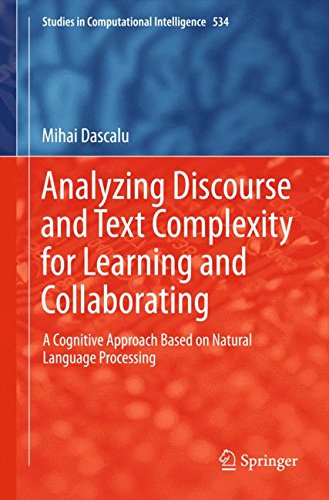 Analyzing Discourse and Text Complexity for Learning and Collaborating: A Cognitive Approach Based on Natural Language Processing (Studies in Computational Intelligence) by Springer