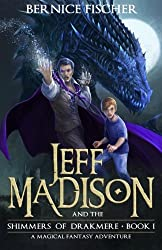 Jeff Madison and the Shimmers of Drakmere: A magical fantasy adventure (Book 1) (Volume 1)