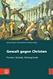 Gewalt Gegen Christen : Formen, Grunde, Hintergrunde, Plasger, Georg and Stobbe, Heinz-Günther, 3374039235