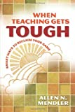 img - for When Teaching Gets Tough: Smart Ways to Reclaim Your Game by Allen N. Mendler (2012-04-01) book / textbook / text book