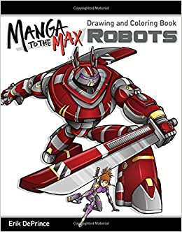 Manga To The Max Robots Drawing And Coloring Book Erik Deprince