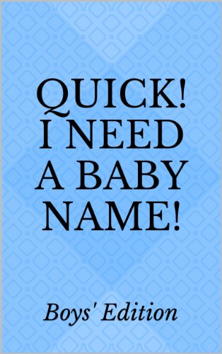Quick! I Need a Baby Name: Boys' Edition - Kindle edition by