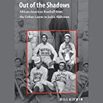 Out of the Shadows: African American Baseball from the Cuban Giants to Jackie Robinson | Bill Kirwin