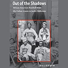 Out of the Shadows: African American Baseball from the Cuban Giants to Jackie Robinson Audiobook by Bill Kirwin Narrated by Mirron Willis