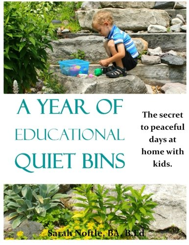 A Year of Educational Quiet Bins: The secret to peaceful days at home with kids. PDF